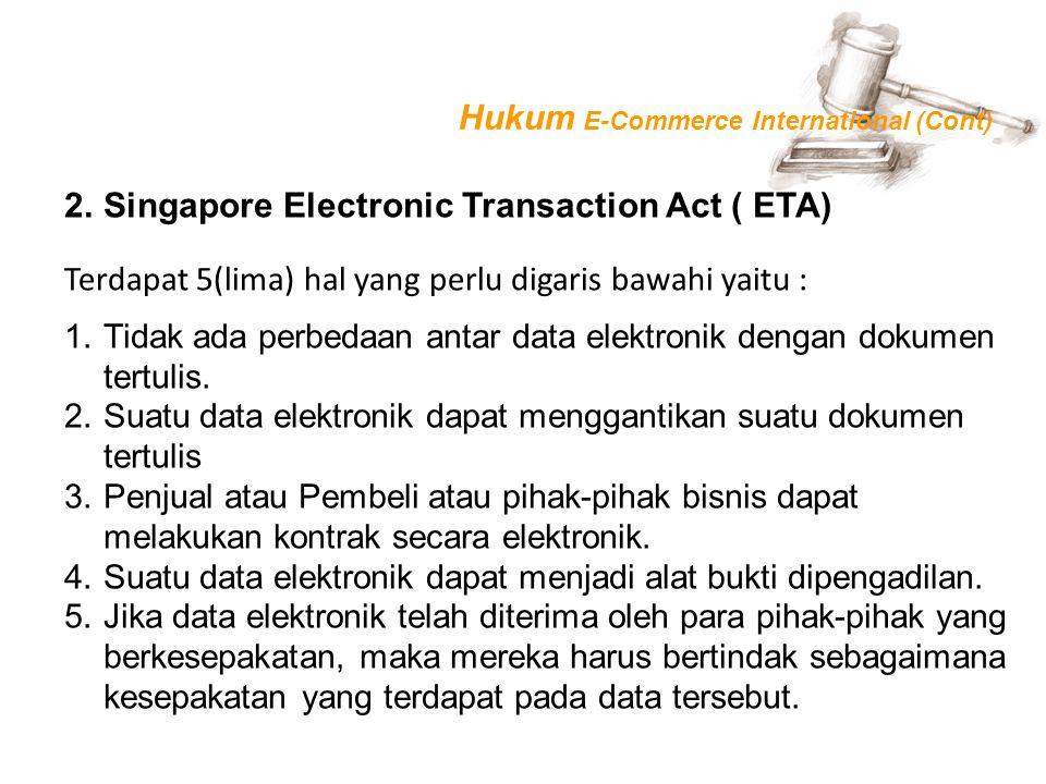 2.Singapore Electronic Transaction Act ( ETA) 1.Tidak ada perbedaan antar data elektronik dengan dokumen tertulis. 2.Suatu data elektronik dapat mengg