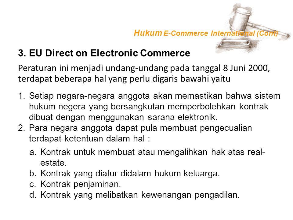 3.EU Direct on Electronic Commerce 1.Setiap negara-negara anggota akan memastikan bahwa sistem hukum negera yang bersangkutan memperbolehkan kontrak d