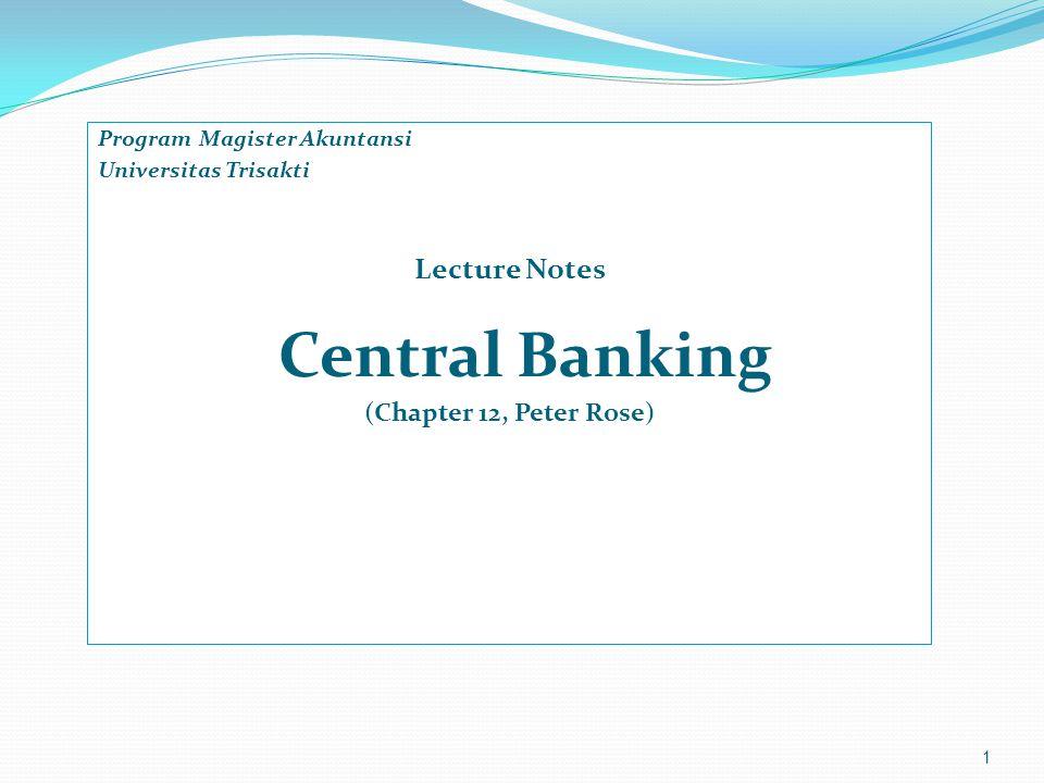 Program Magister Akuntansi Universitas Trisakti Lecture Notes Central Banking (Chapter 12, Peter Rose) 1