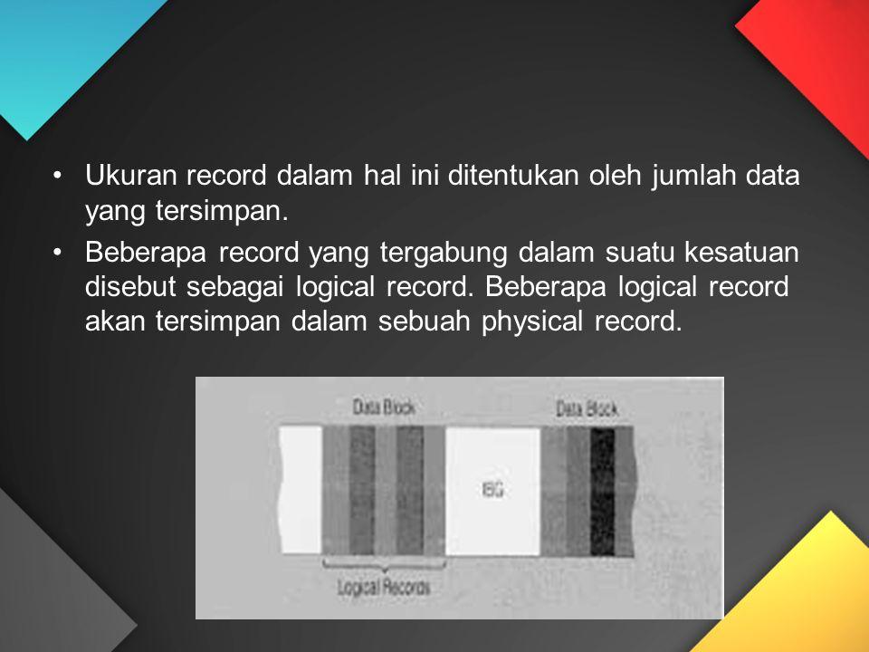Ukuran record dalam hal ini ditentukan oleh jumlah data yang tersimpan. Beberapa record yang tergabung dalam suatu kesatuan disebut sebagai logical re