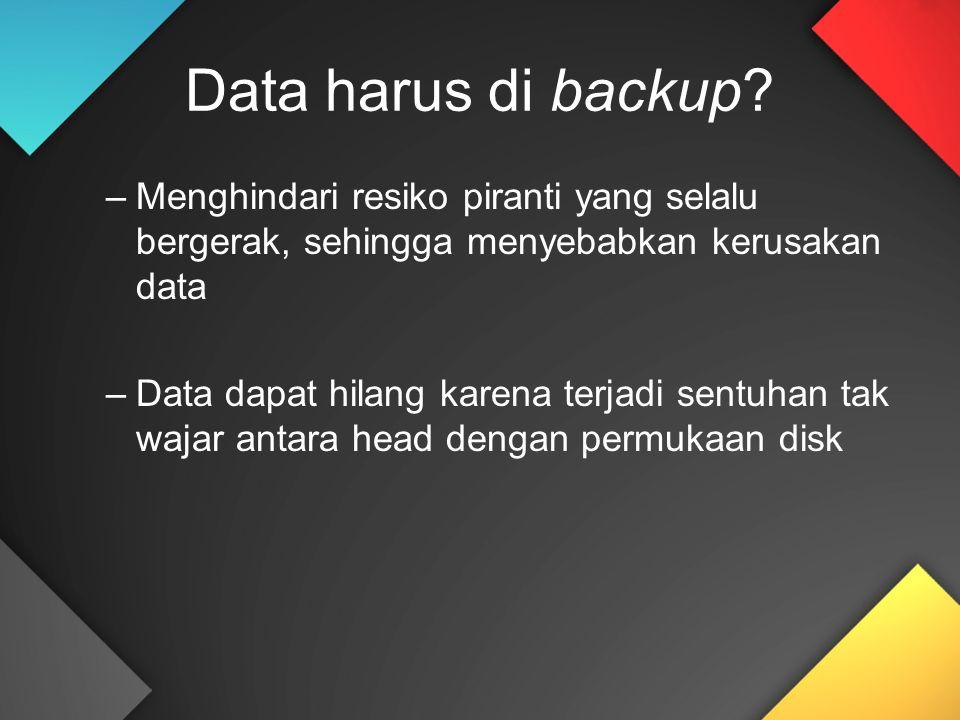 –Menghindari resiko piranti yang selalu bergerak, sehingga menyebabkan kerusakan data –Data dapat hilang karena terjadi sentuhan tak wajar antara head dengan permukaan disk Data harus di backup?