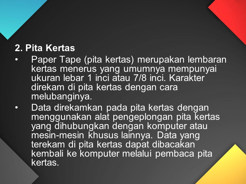 2. Pita Kertas Paper Tape (pita kertas) merupakan lembaran kertas menerus yang umumnya mempunyai ukuran lebar 1 inci atau 7/8 inci. Karakter direkam d