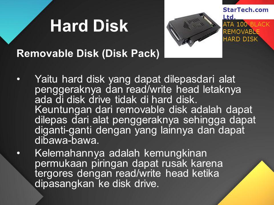 Removable Disk (Disk Pack) Yaitu hard disk yang dapat dilepasdari alat penggeraknya dan read/write head letaknya ada di disk drive tidak di hard disk.