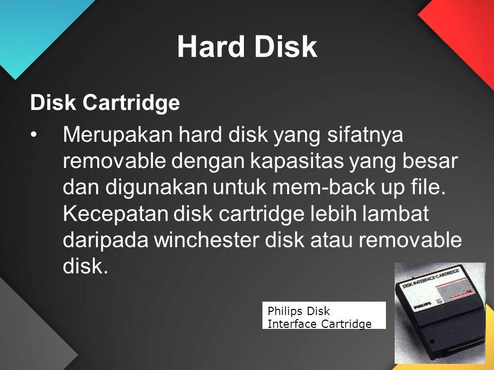 Disk Cartridge Merupakan hard disk yang sifatnya removable dengan kapasitas yang besar dan digunakan untuk mem-back up file. Kecepatan disk cartridge
