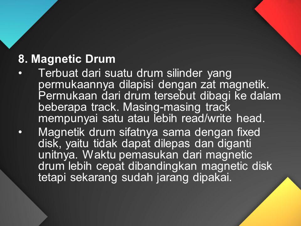 8. Magnetic Drum Terbuat dari suatu drum silinder yang permukaannya dilapisi dengan zat magnetik. Permukaan dari drum tersebut dibagi ke dalam beberap