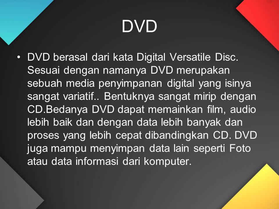 DVD DVD berasal dari kata Digital Versatile Disc. Sesuai dengan namanya DVD merupakan sebuah media penyimpanan digital yang isinya sangat variatif.. B