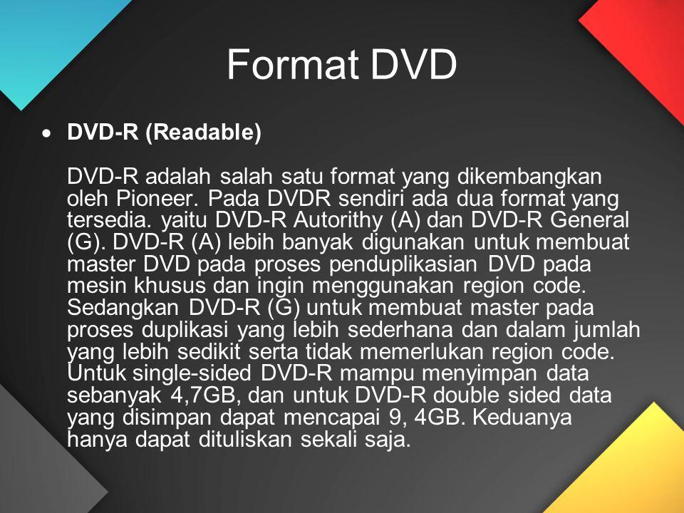 Format DVD  DVD-R (Readable) DVD-R adalah salah satu format yang dikembangkan oleh Pioneer. Pada DVDR sendiri ada dua format yang tersedia. yaitu DVD
