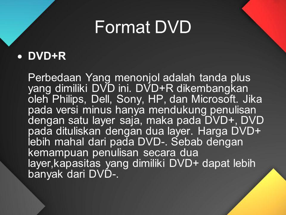Format DVD  DVD+R Perbedaan Yang menonjol adalah tanda plus yang dimiliki DVD ini. DVD+R dikembangkan oleh Philips, Dell, Sony, HP, dan Microsoft. Ji