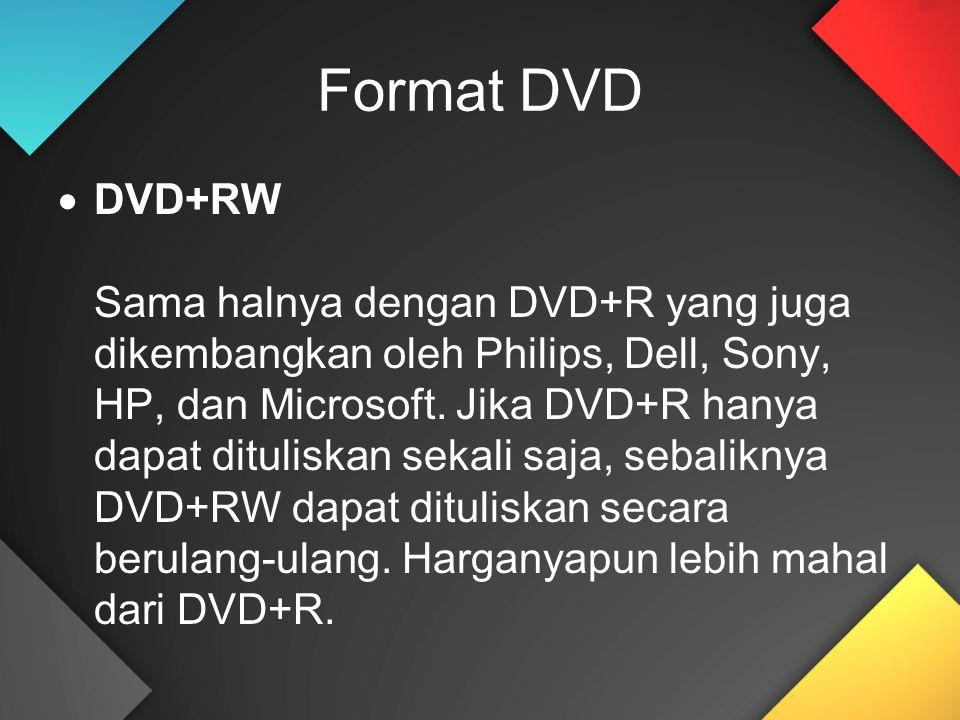 Format DVD  DVD+RW Sama halnya dengan DVD+R yang juga dikembangkan oleh Philips, Dell, Sony, HP, dan Microsoft. Jika DVD+R hanya dapat dituliskan sek