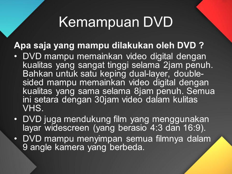 Kemampuan DVD Apa saja yang mampu dilakukan oleh DVD ? DVD mampu memainkan video digital dengan kualitas yang sangat tinggi selama 2jam penuh. Bahkan