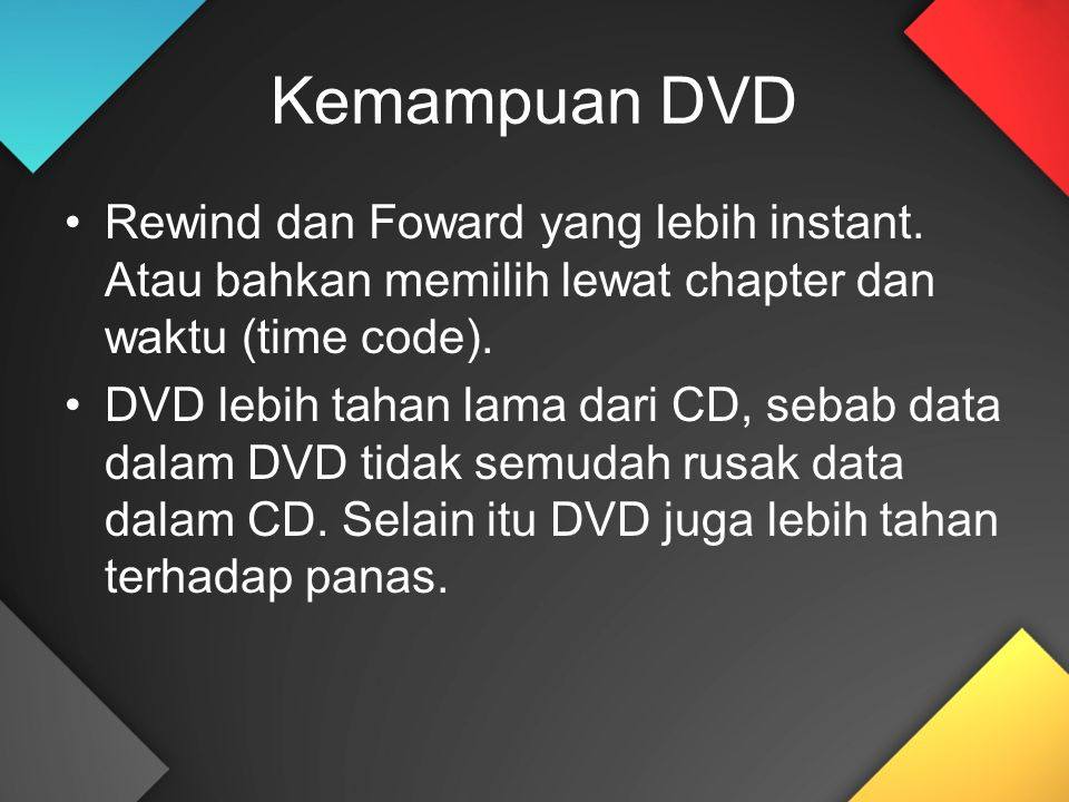 Kemampuan DVD Rewind dan Foward yang lebih instant.