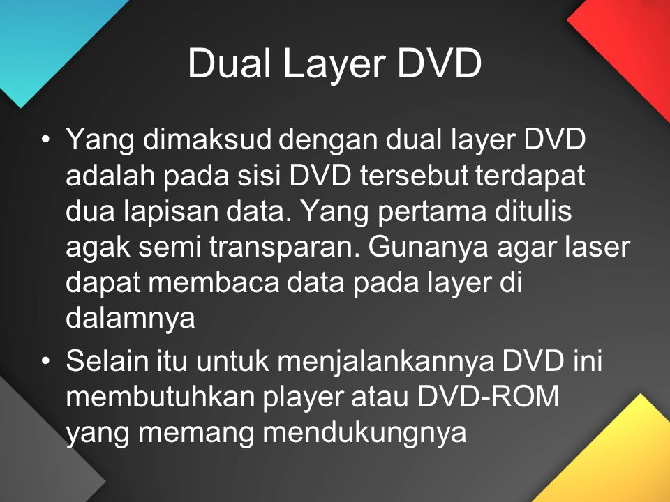 Dual Layer DVD Yang dimaksud dengan dual layer DVD adalah pada sisi DVD tersebut terdapat dua lapisan data. Yang pertama ditulis agak semi transparan.