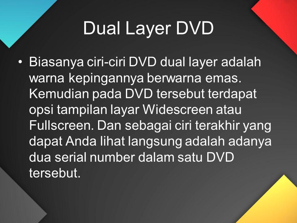 Dual Layer DVD Biasanya ciri-ciri DVD dual layer adalah warna kepingannya berwarna emas.