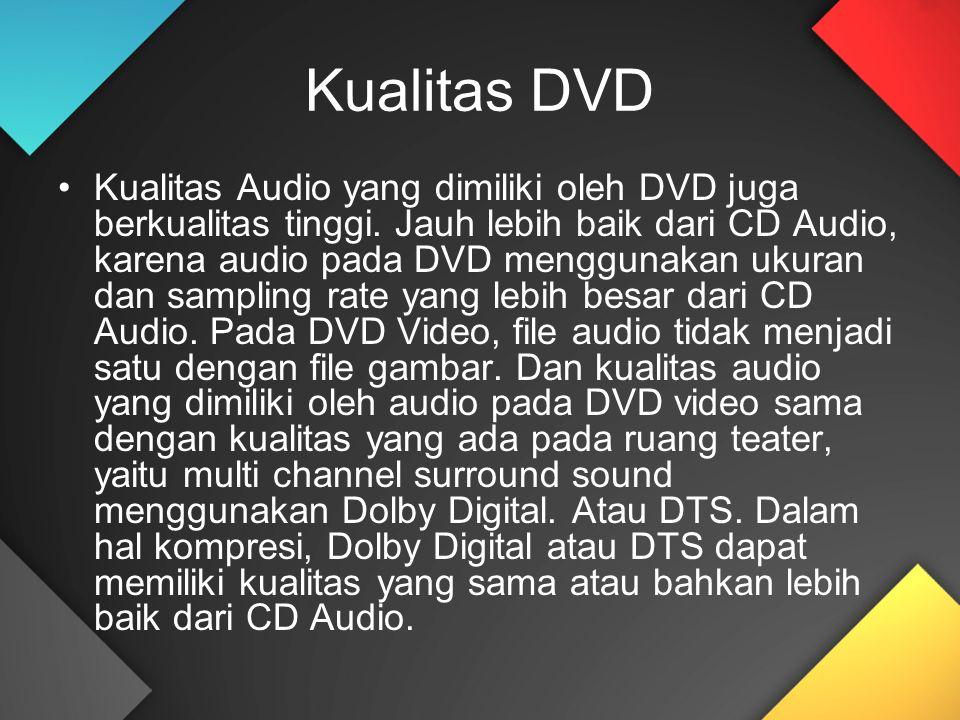Kualitas DVD Kualitas Audio yang dimiliki oleh DVD juga berkualitas tinggi. Jauh lebih baik dari CD Audio, karena audio pada DVD menggunakan ukuran da