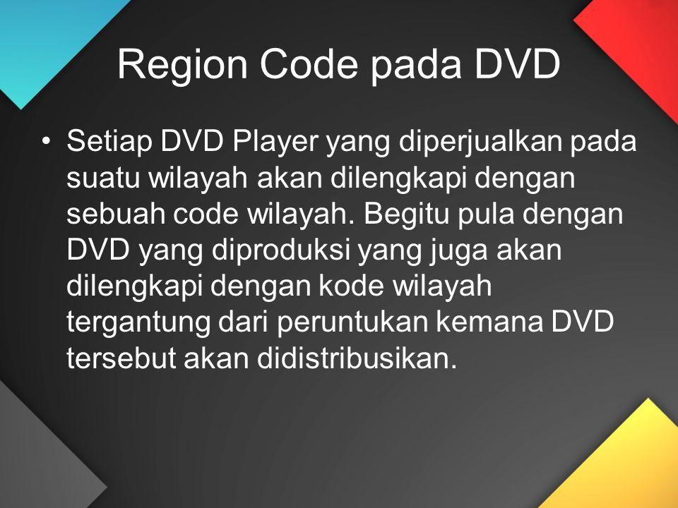 Region Code pada DVD Setiap DVD Player yang diperjualkan pada suatu wilayah akan dilengkapi dengan sebuah code wilayah. Begitu pula dengan DVD yang di