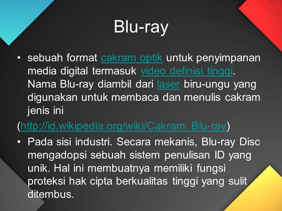 Blu-ray sebuah format cakram optik untuk penyimpanan media digital termasuk video definisi tinggi. Nama Blu-ray diambil dari laser biru-ungu yang digu