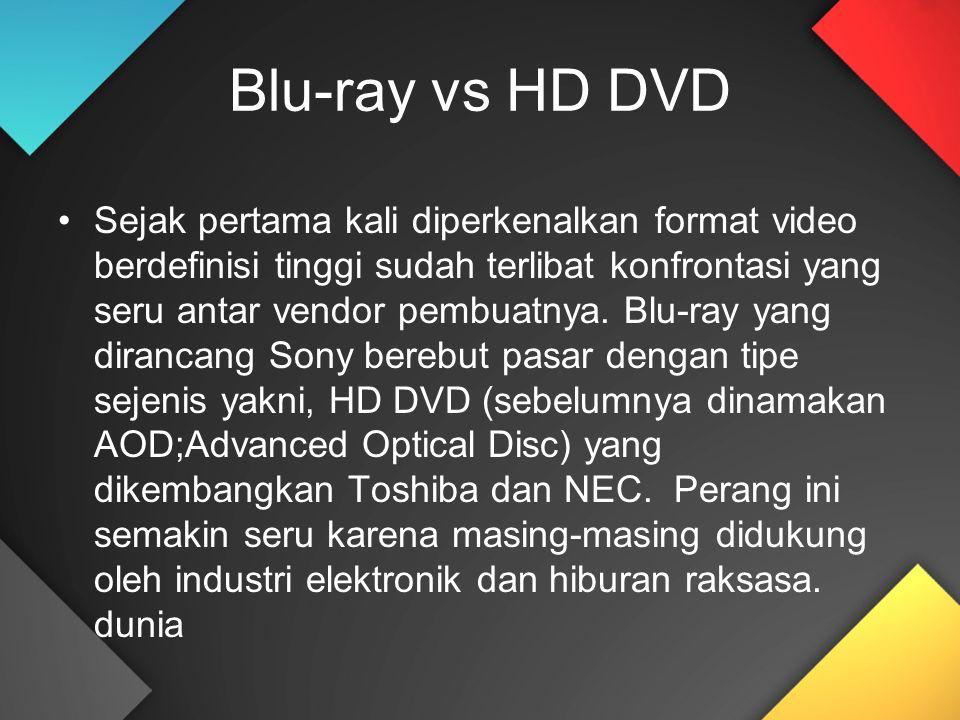 Blu-ray vs HD DVD Sejak pertama kali diperkenalkan format video berdefinisi tinggi sudah terlibat konfrontasi yang seru antar vendor pembuatnya.