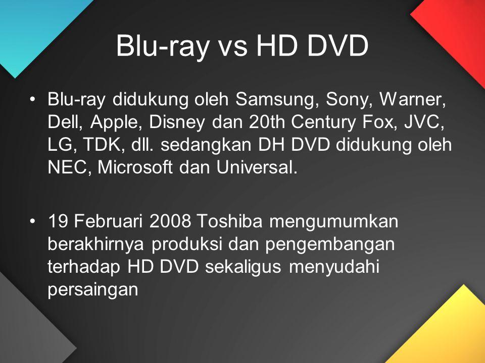 Blu-ray vs HD DVD Blu-ray didukung oleh Samsung, Sony, Warner, Dell, Apple, Disney dan 20th Century Fox, JVC, LG, TDK, dll. sedangkan DH DVD didukung