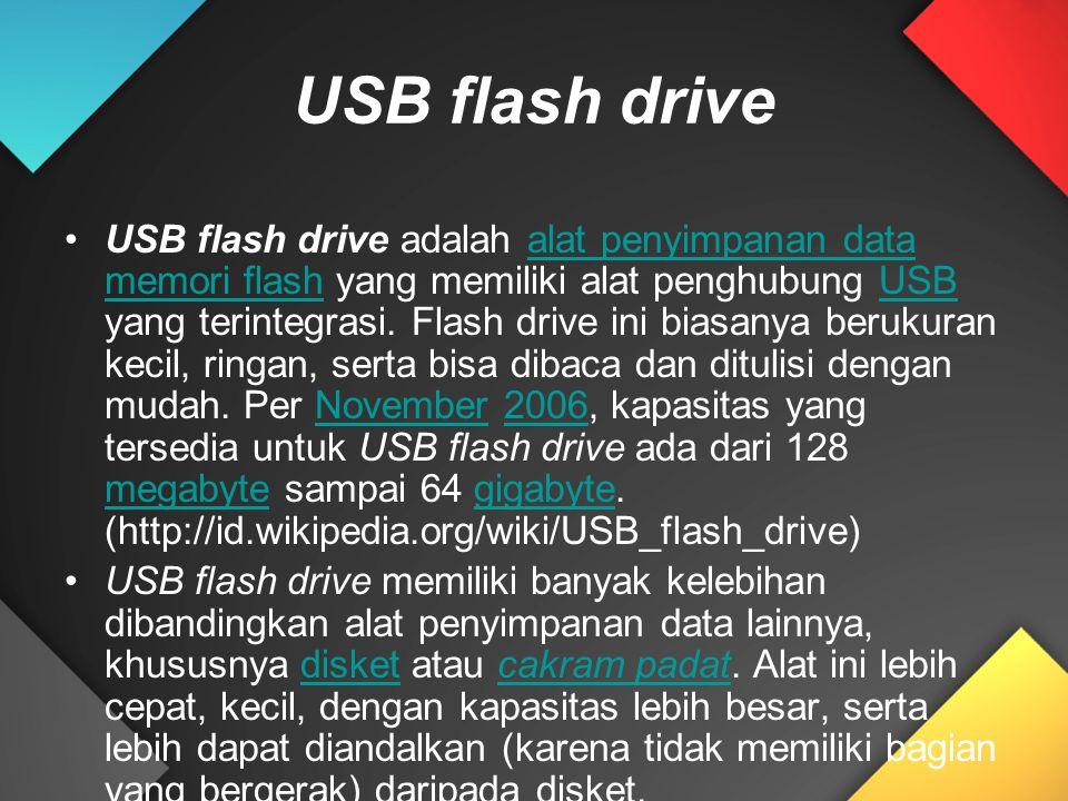 USB flash drive USB flash drive adalah alat penyimpanan data memori flash yang memiliki alat penghubung USB yang terintegrasi. Flash drive ini biasany