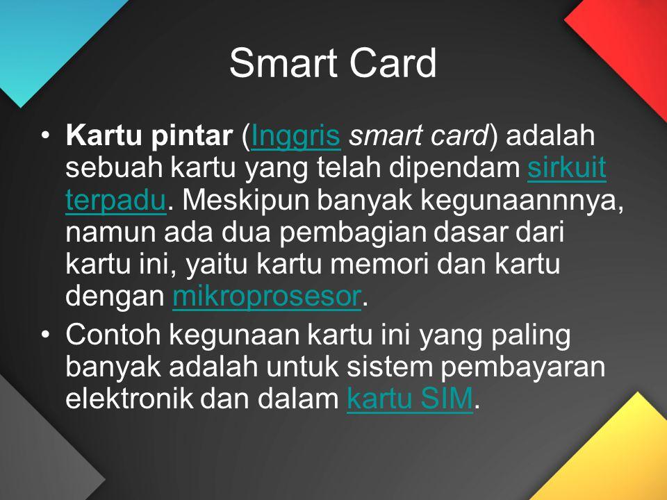 Smart Card Kartu pintar (Inggris smart card) adalah sebuah kartu yang telah dipendam sirkuit terpadu. Meskipun banyak kegunaannnya, namun ada dua pemb