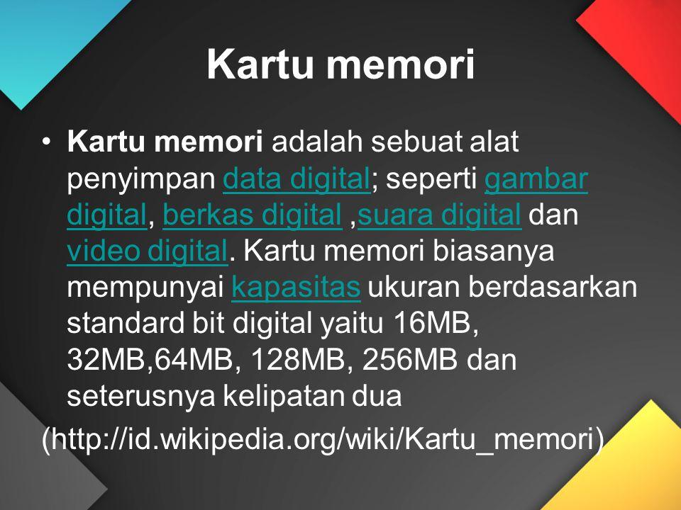 Kartu memori Kartu memori adalah sebuat alat penyimpan data digital; seperti gambar digital, berkas digital,suara digital dan video digital. Kartu mem
