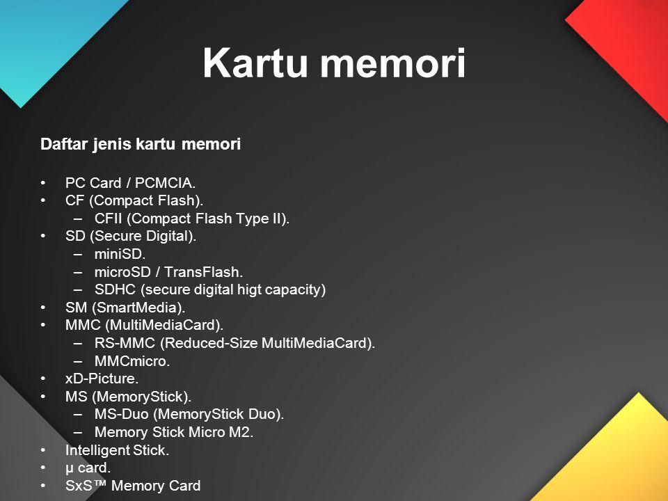 Kartu memori Daftar jenis kartu memori PC Card / PCMCIA. CF (Compact Flash). –CFII (Compact Flash Type II). SD (Secure Digital). –miniSD. –microSD / T