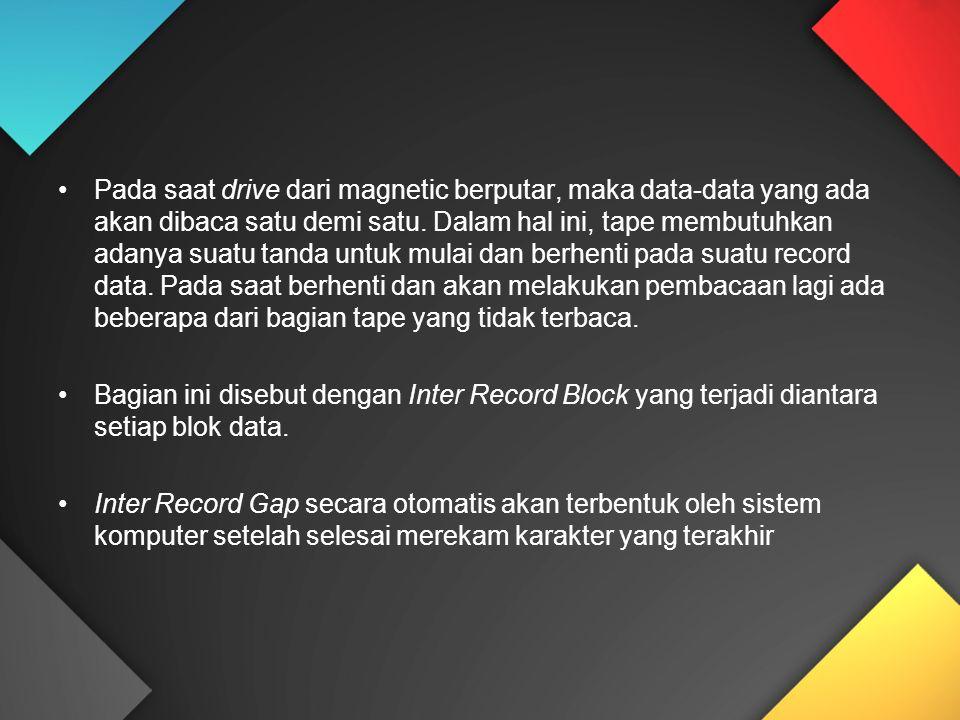 Pada saat drive dari magnetic berputar, maka data-data yang ada akan dibaca satu demi satu.