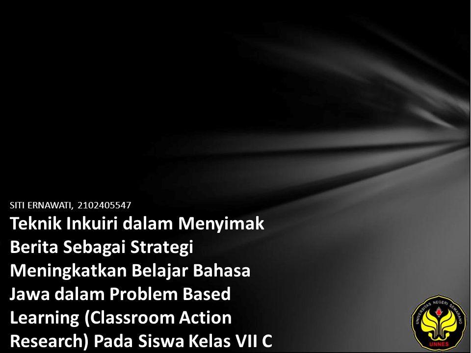 Identitas Mahasiswa - NAMA : SITI ERNAWATI - NIM : 2102405547 - PRODI : Pendidikan Bahasa, Sastra Indonesia, dan Daerah (Pendidikan Bahasa dan Sastra Jawa) - JURUSAN : Bahasa & Sastra Indonesia - FAKULTAS : Bahasa dan Seni - EMAIL : yhana_1101 pada domain yahoo.co.id - PEMBIMBING 1 : Drs.