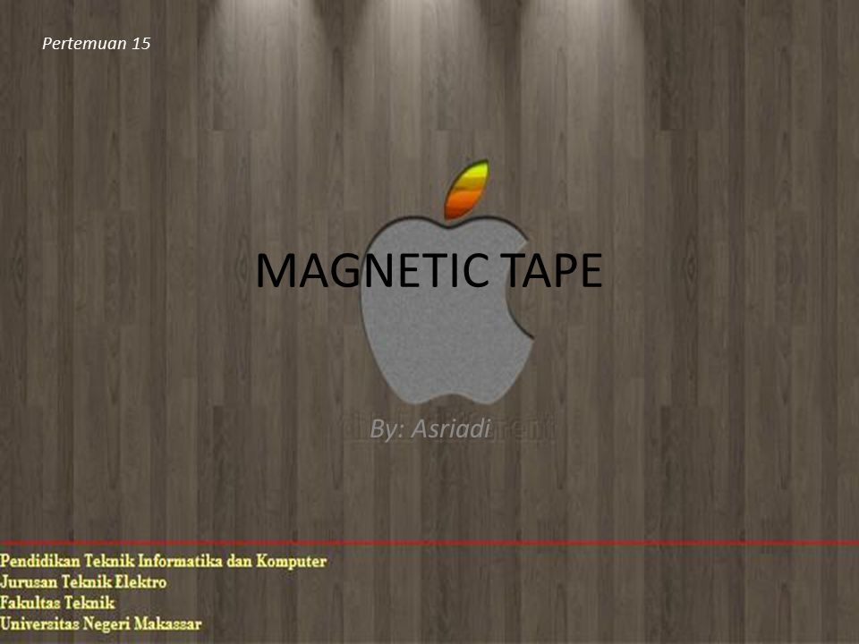 MAGNETIC TAPE By: Asriadi Pertemuan 15