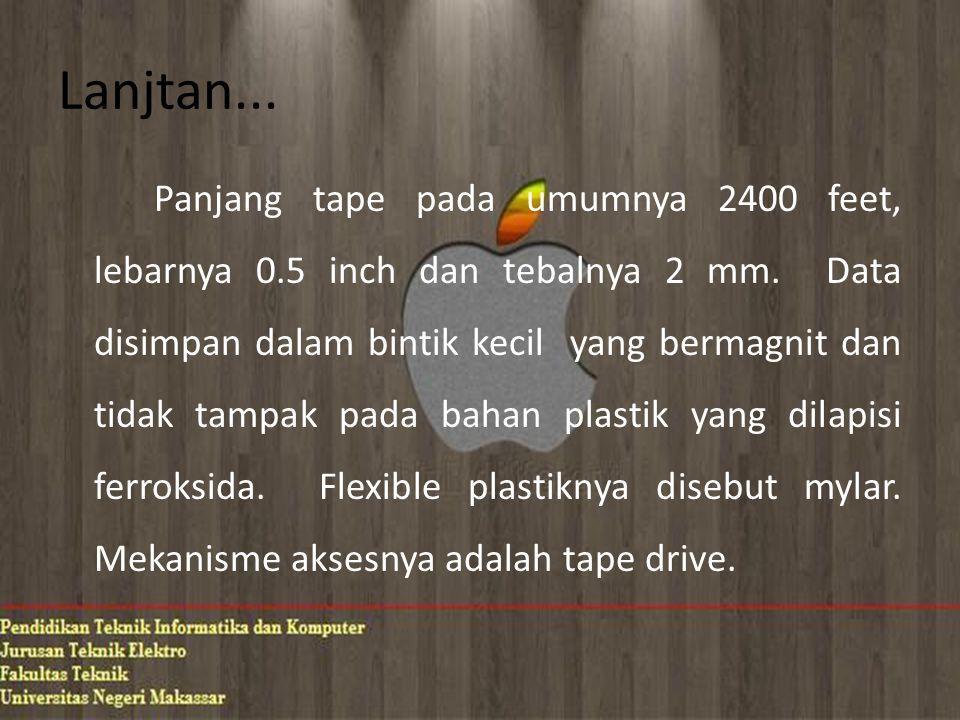 Lanjtan... Panjang tape pada umumnya 2400 feet, lebarnya 0.5 inch dan tebalnya 2 mm. Data disimpan dalam bintik kecil yang bermagnit dan tidak tampak