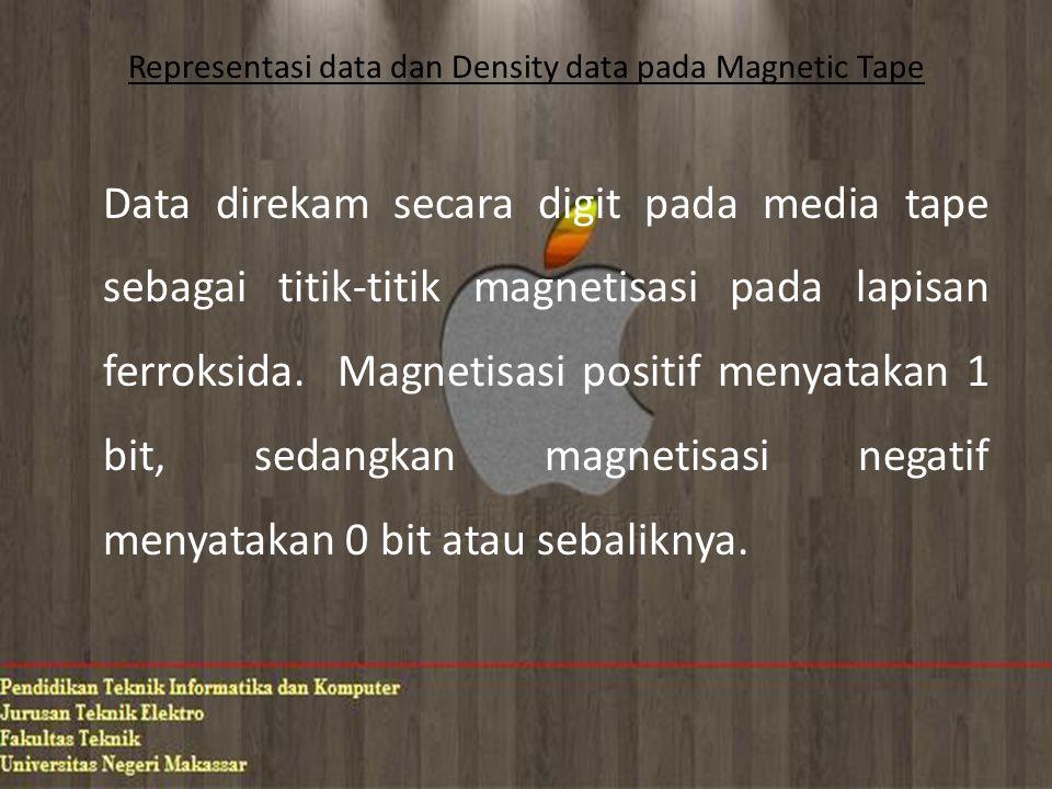 Representasi data dan Density data pada Magnetic Tape Data direkam secara digit pada media tape sebagai titik-titik magnetisasi pada lapisan ferroksid