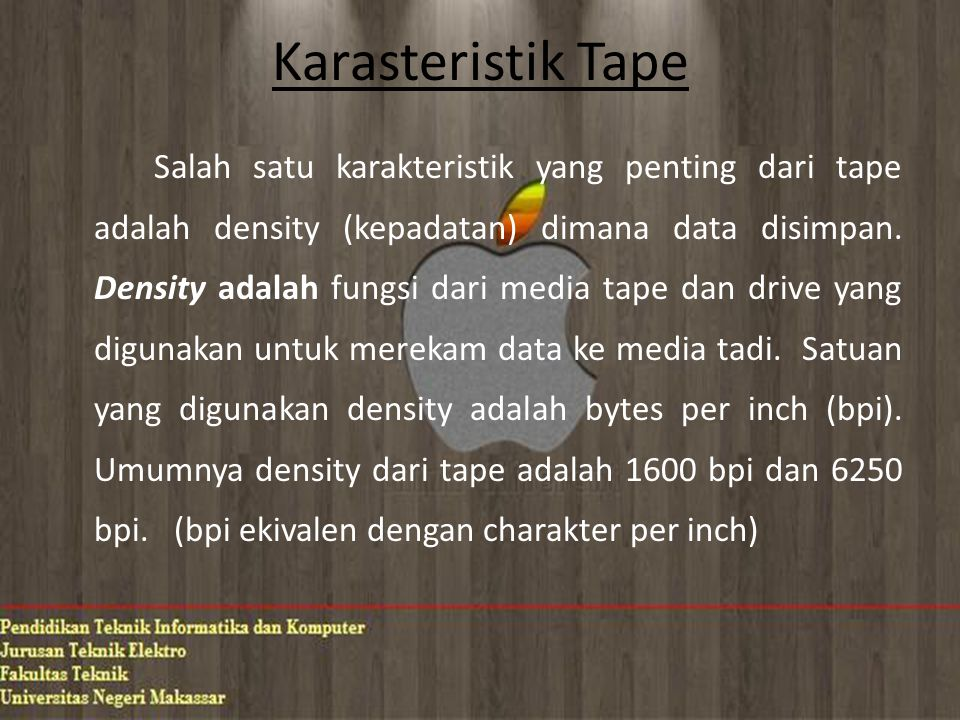 Karasteristik Tape Salah satu karakteristik yang penting dari tape adalah density (kepadatan) dimana data disimpan. Density adalah fungsi dari media t