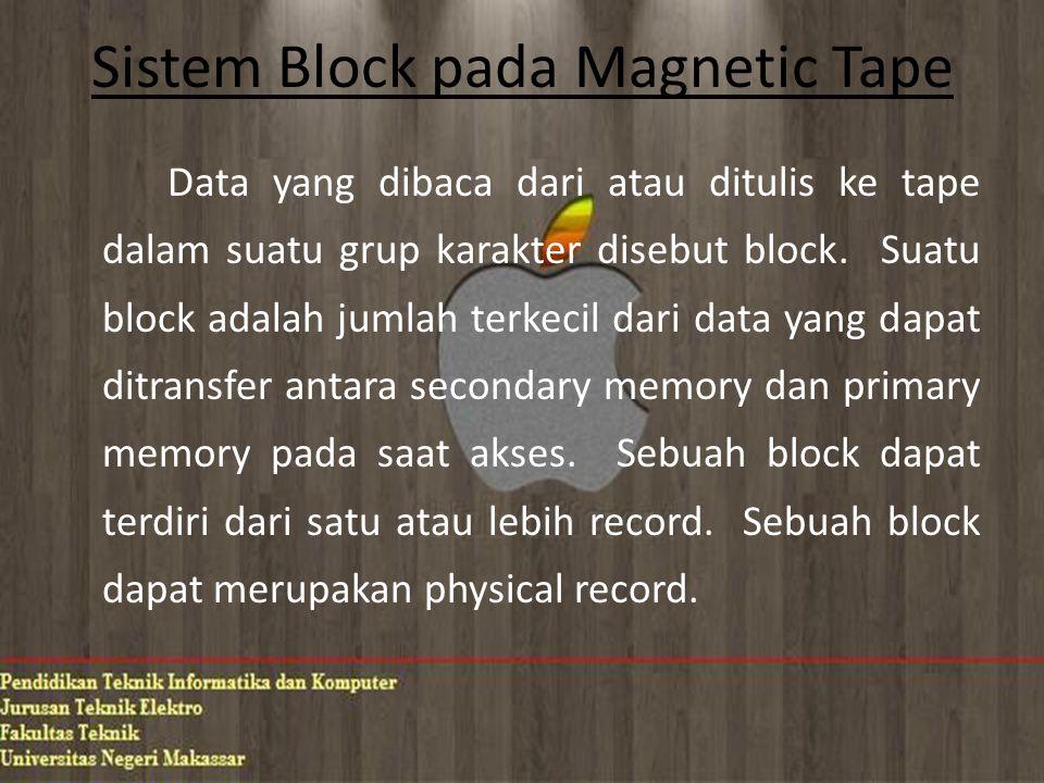 Keuntungan Menggunakan Magnetic Tape Adapun beberapa keuntungan dalam menggunkan magnetic tape yaitu:  Panjang record tidak terbatas  Density data tinggi  Volume penyimpanan datanya besar dan harganya murah  Kecepatan transfer data tinggi  Sangat efisiensi bila semua atau kebanyakan record dari sebuah tape file memerlukan pemrosesan seluruhnya