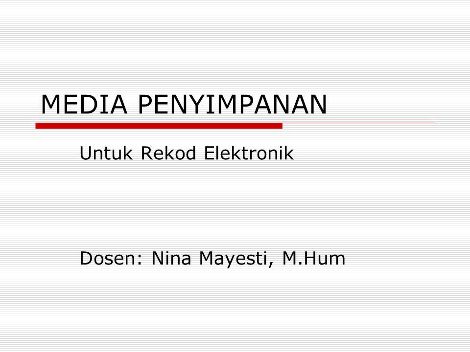 MEDIA PENYIMPANAN Untuk Rekod Elektronik Dosen: Nina Mayesti, M.Hum