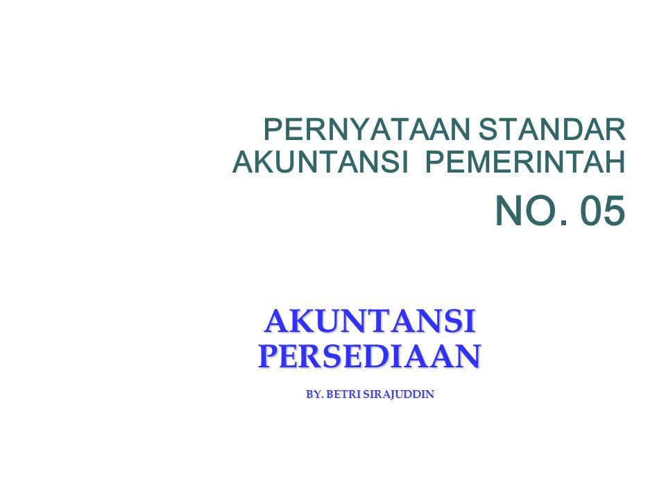 PERNYATAAN STANDAR AKUNTANSI PEMERINTAH NO. 05AKUNTANSIPERSEDIAAN BY. BETRI SIRAJUDDIN