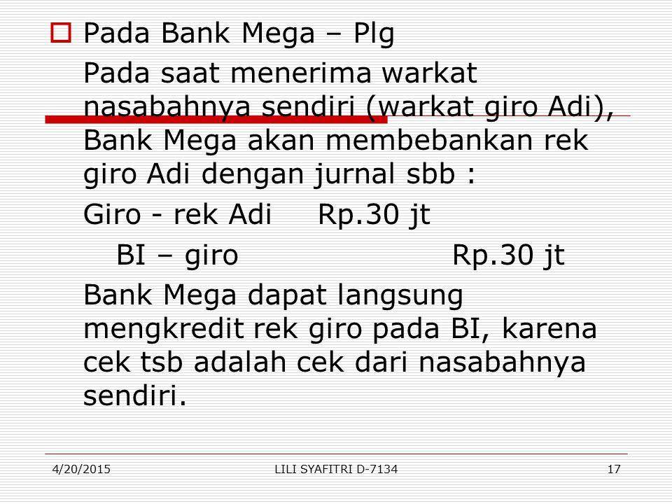  Pada Bank Mega – Plg Pada saat menerima warkat nasabahnya sendiri (warkat giro Adi), Bank Mega akan membebankan rek giro Adi dengan jurnal sbb : Gir