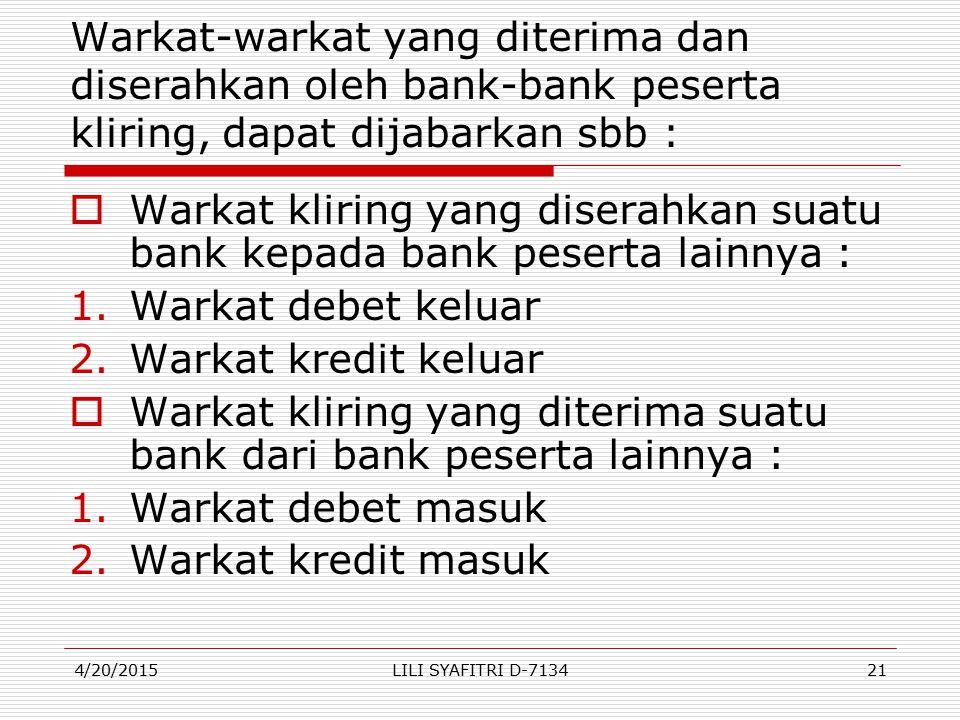 Warkat-warkat yang diterima dan diserahkan oleh bank-bank peserta kliring, dapat dijabarkan sbb :  Warkat kliring yang diserahkan suatu bank kepada b