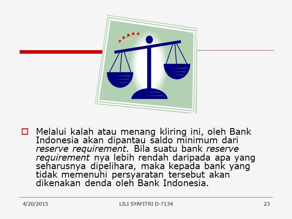  Melalui kalah atau menang kliring ini, oleh Bank Indonesia akan dipantau saldo minimum dari reserve requirement. Bila suatu bank reserve requirement