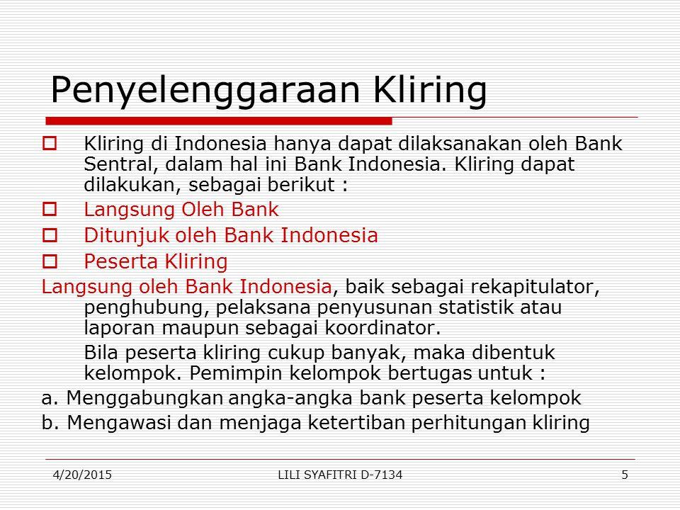 Penyelenggaraan Kliring  Kliring di Indonesia hanya dapat dilaksanakan oleh Bank Sentral, dalam hal ini Bank Indonesia. Kliring dapat dilakukan, seba