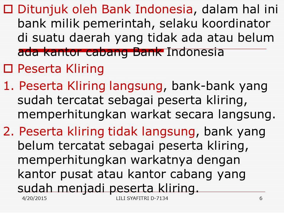 MEKANISME KLIRING (Manual) PProses perpindahan dana Bank tertarik Bank penarik Penerima cek Penarikan cek Bank Indonesia Mendebit rek Penarik cek Otorisasi pendebitan Warkat Debit masuk Penyerahan cek Setor cek U/dikliring Setor warkat Kliring debit keluar 4/20/20157LILI SYAFITRI D-7134