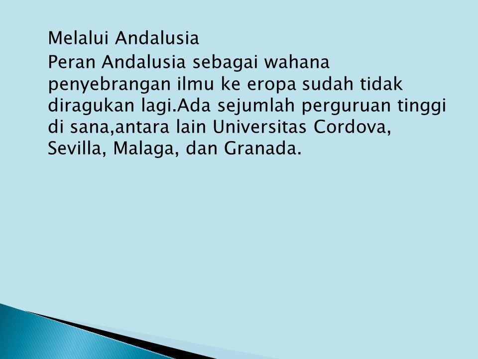 Melalui Andalusia Peran Andalusia sebagai wahana penyebrangan ilmu ke eropa sudah tidak diragukan lagi.Ada sejumlah perguruan tinggi di sana,antara la