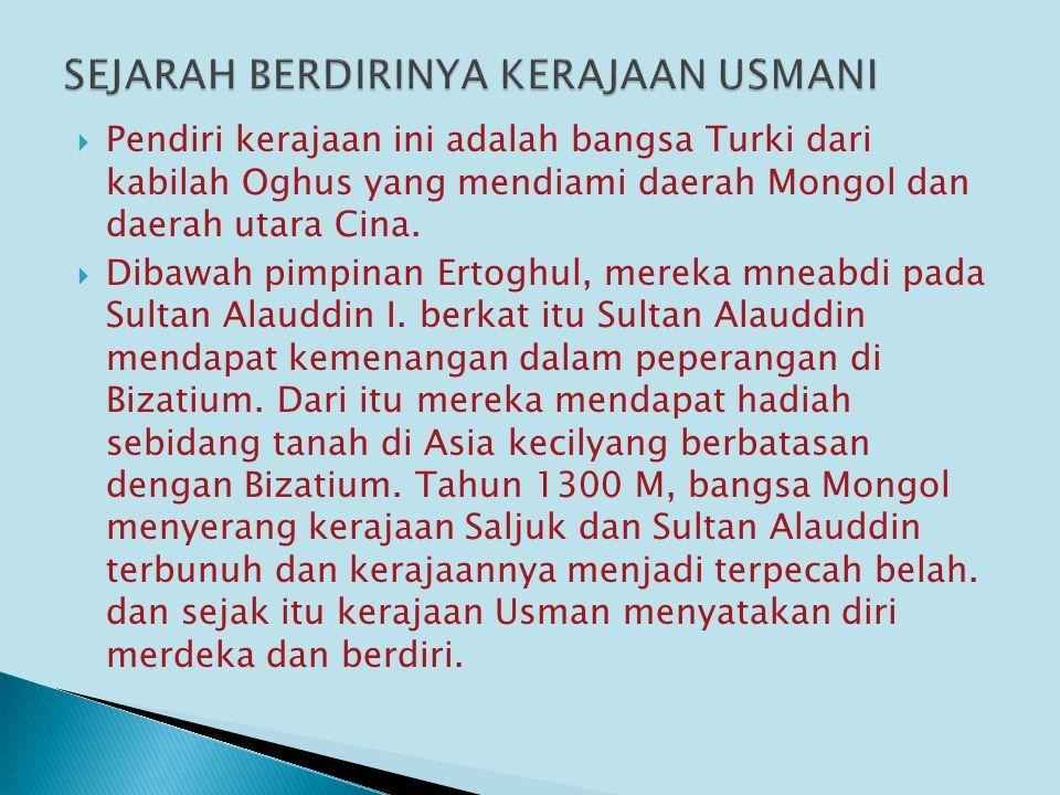  Pendiri kerajaan ini adalah bangsa Turki dari kabilah Oghus yang mendiami daerah Mongol dan daerah utara Cina.  Dibawah pimpinan Ertoghul, mereka m