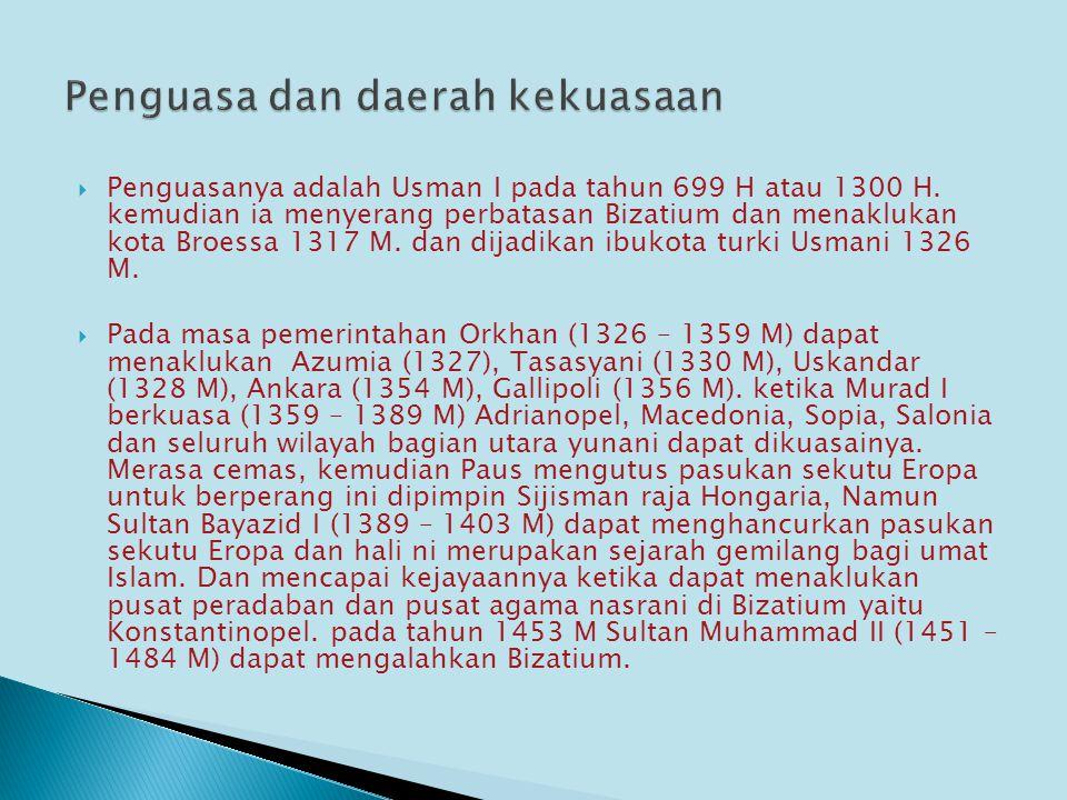  Penguasanya adalah Usman I pada tahun 699 H atau 1300 H. kemudian ia menyerang perbatasan Bizatium dan menaklukan kota Broessa 1317 M. dan dijadikan