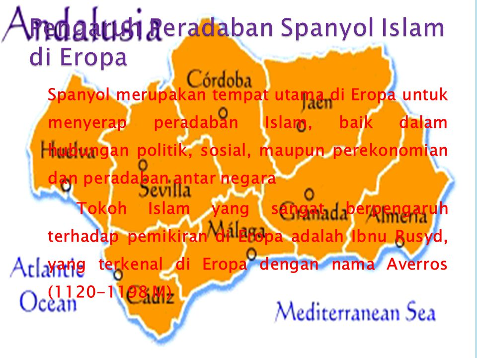 Spanyol merupakan tempat utama di Eropa untuk menyerap peradaban Islam, baik dalam hubungan politik, sosial, maupun perekonomian dan peradaban antar n
