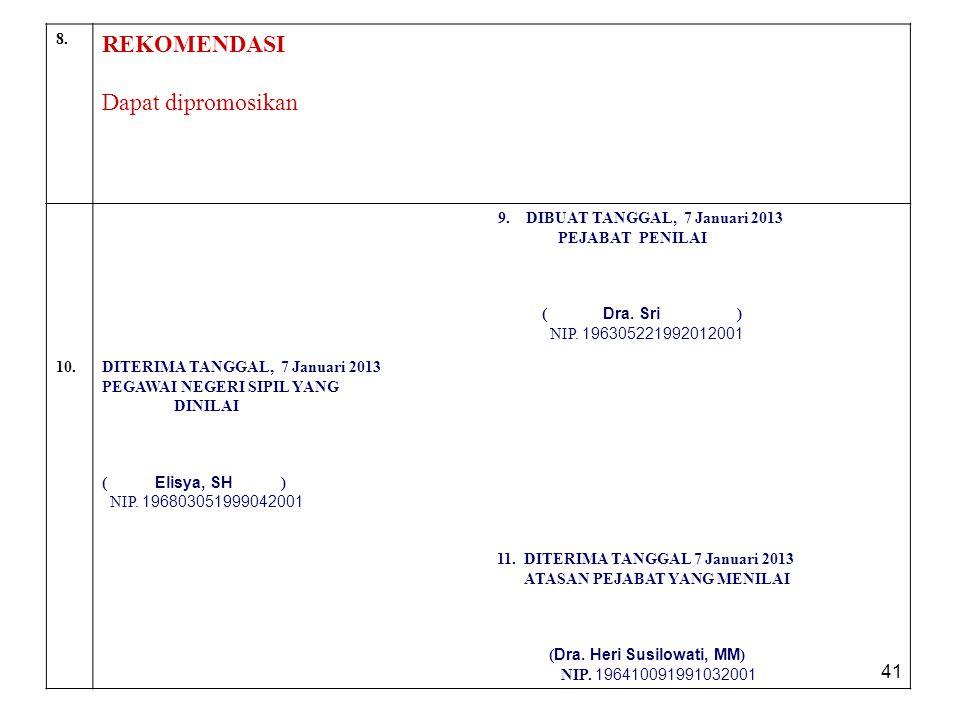 41 8. REKOMENDASI Dapat dipromosikan 9. DIBUAT TANGGAL, 7 Januari 2013 PEJABAT PENILAI ( Dra. Sri ) NIP. 196305221992012001 10.DITERIMA TANGGAL, 7 Jan