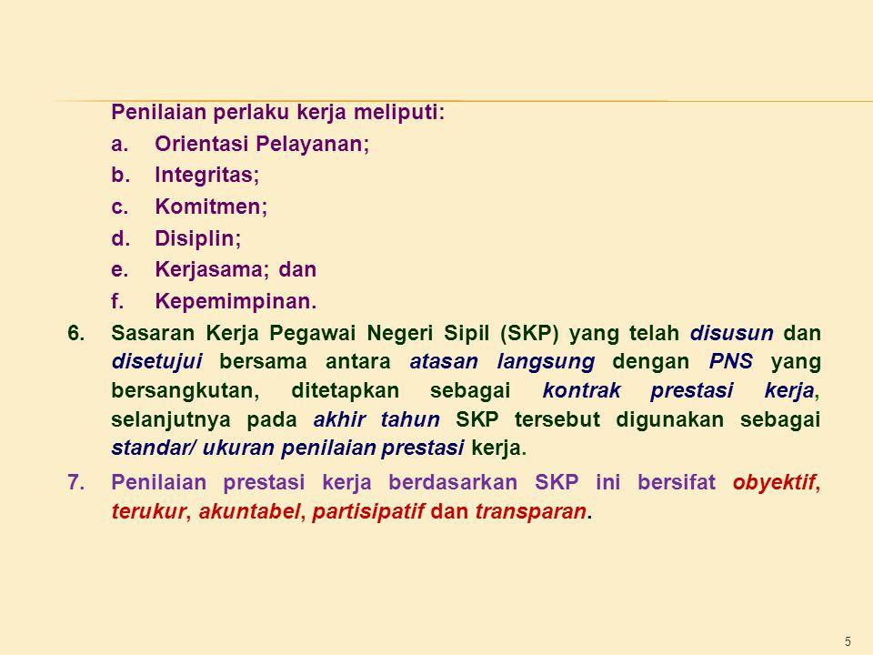 5 Penilaian perlaku kerja meliputi: a.Orientasi Pelayanan; b.Integritas; c.Komitmen; d.Disiplin; e.Kerjasama; dan f.Kepemimpinan. 6.Sasaran Kerja Pega