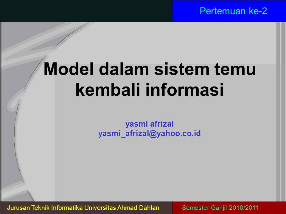 Model dalam sistem temu kembali informasi yasmi afrizal yasmi_afrizal@yahoo.co.id Pertemuan ke-2 Jurusan Teknik Informatika Universitas Ahmad DahlanSe