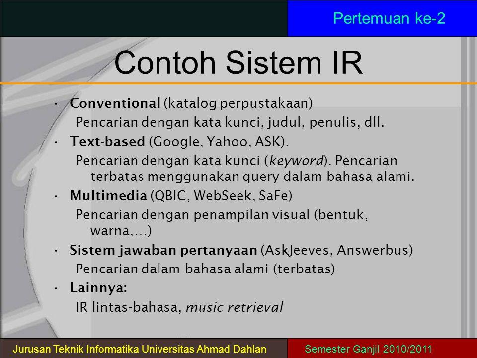 Contoh Sistem IR Conventional (katalog perpustakaan) Pencarian dengan kata kunci, judul, penulis, dll. Text-based (Google, Yahoo, ASK). Pencarian deng