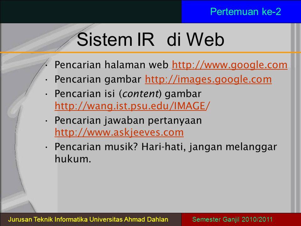 SistemIRdi Web Pertemuan ke-2 Pencarian halaman web http://www.google.com Pencarian gambar http://images.google.com Pencarian isi (content) gambar htt
