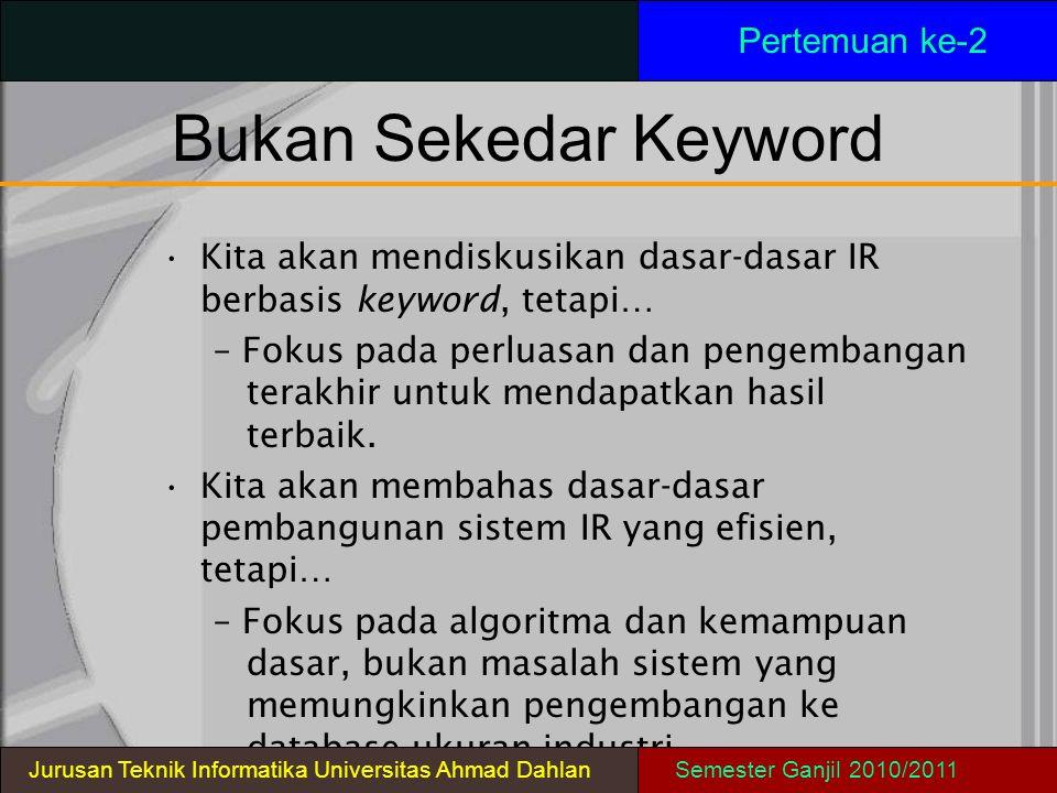 Bukan Sekedar Keyword Kita akan mendiskusikan dasar-dasar IR berbasis keyword, tetapi… – Fokus pada perluasan dan pengembangan terakhir untuk mendapat